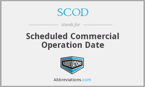 SCOD - Scheduled Commercial Operation Date