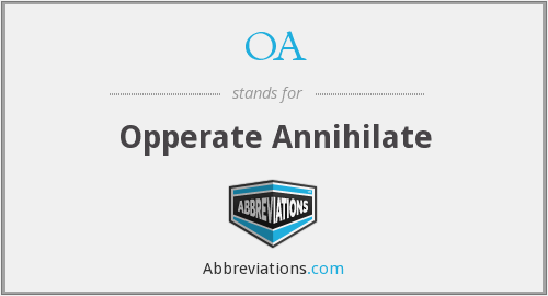OA - Opperate Annihilate