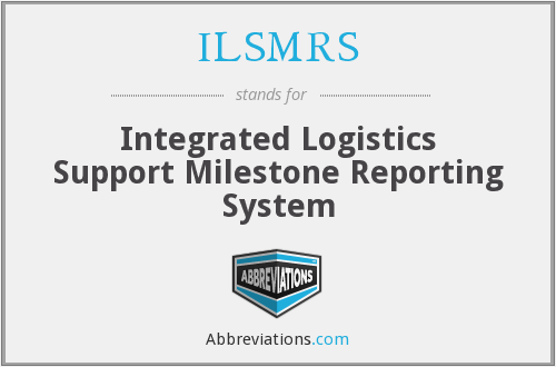 ILSMRS - Integrated Logistics Support Milestone Reporting System