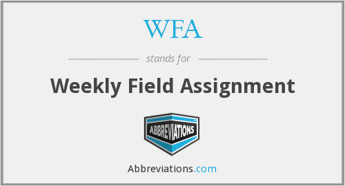 WFA - Weekly Field Assignment