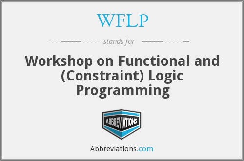 WFLP - Workshop on Functional and (Constraint) Logic Programming