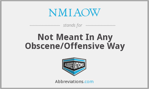 NMIAOW - Not Meant In Any Obscene/Offensive Way