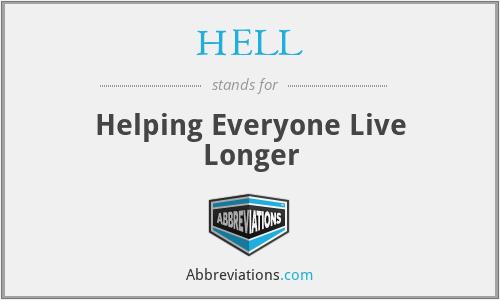 HELL - Helping Everyone Live Longer