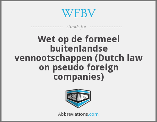 WFBV - Wet op de formeel buitenlandse vennootschappen (Dutch law on pseudo foreign companies)