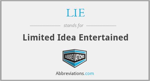 LIE - Limited Idea Entertained