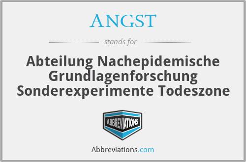 ANGST - Abteilung Nachepidemische Grundlagenforschung Sonderexperimente Todeszone