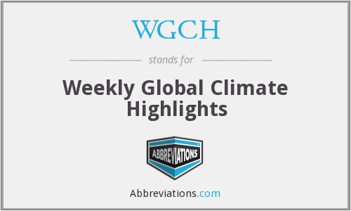 WGCH - Weekly Global Climate Highlights