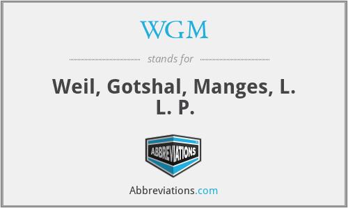 WGM - Weil, Gotshal, Manges, L. L. P.