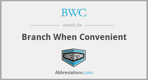 BWC - Branch When Convenient