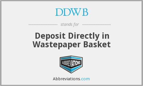 DDWB - Deposit Directly in Wastepaper Basket
