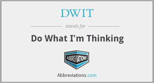 DWIT - Do What I'm Thinking