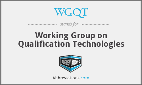 WGQT - Working Group on Qualification Technologies