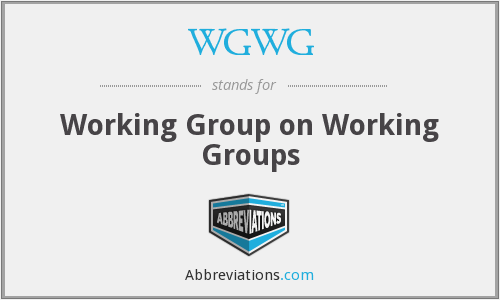 WGWG - Working Group on Working Groups