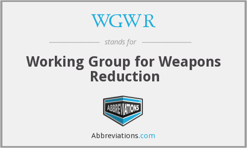 WGWR - Working Group for Weapons Reduction