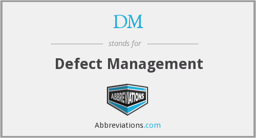 DM - Defect Management