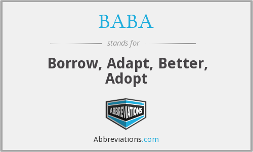 BABA - Borrow, Adapt, Better, Adopt