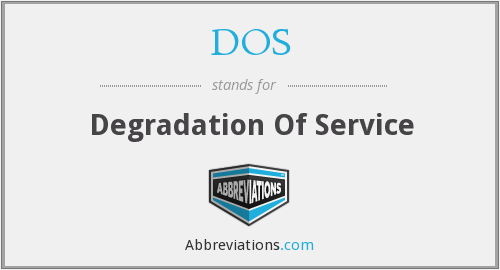 DOS - Degradation Of Service