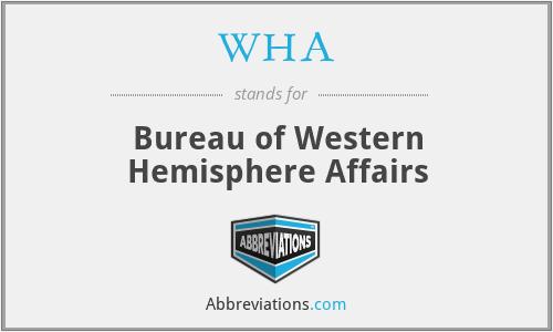 WHA - Bureau of Western Hemisphere Affairs