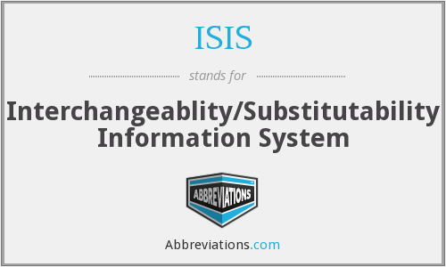 ISIS - Interchangeablity/Substitutability Information System