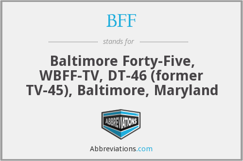 BFF - Baltimore Forty-Five, WBFF-TV, DT-46 (former TV-45), Baltimore, Maryland