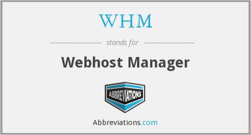 What does WHM stand for?