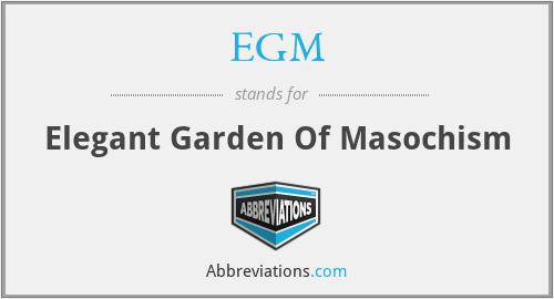 EGM - Elegant Garden Of Masochism