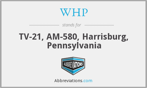 WHP - TV-21, AM-580, Harrisburg, Pennsylvania