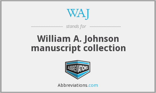 WAJ - William A. Johnson manuscript collection