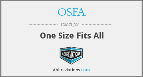 OSFA - One Size Fits All