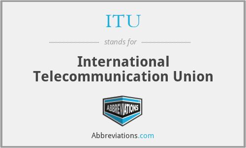 ITU - International Telecommunication Union