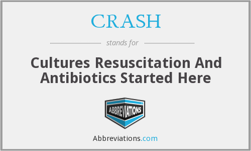 CRASH - Cultures Resuscitation And Antibiotics Started Here