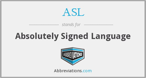 ASL - Absolutely Signed Language