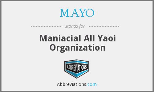 MAYO - Maniacial All Yaoi Organization