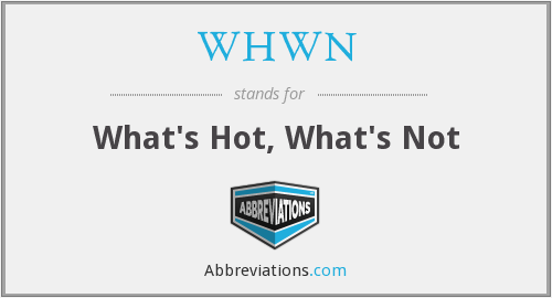 WHWN - What's Hot, What's Not