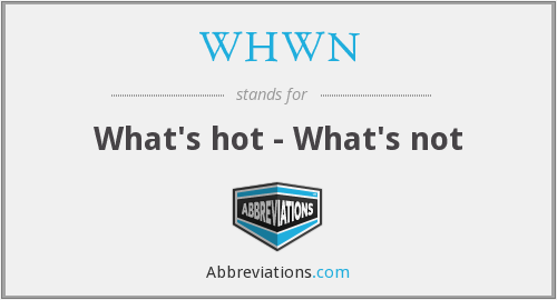 WHWN - What's hot - What's not