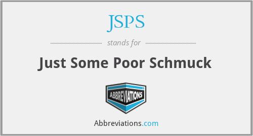 JSPS - Just Some Poor Schmuck