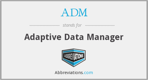 ADM - Adaptive Data Manager