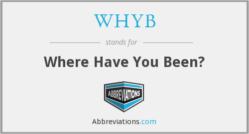 WHYB - Where Have You Been?