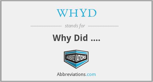 WHYD - Why Did ....