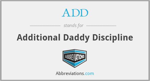 ADD - Additional Daddy Discipline