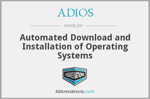 ADIOS - Automated Download and Installation of Operating Systems