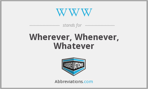 WWW - Wherever, Whenever, Whatever