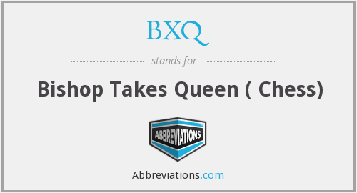 BXQ - Bishop Takes Queen ( Chess)