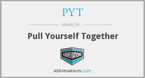 PYT - Pull Yourself Together