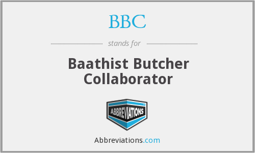 BBC - Baathist Butcher Collaborator