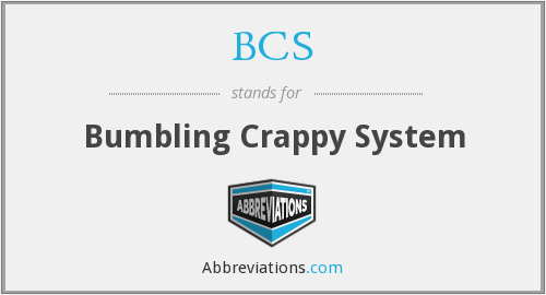 BCS - Bumbling Crappy System