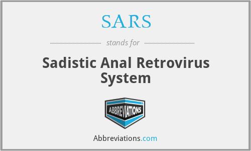 SARS - Sadistic Anal Retrovirus System