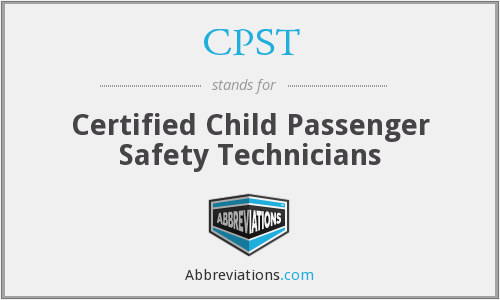 CPST - Certified Child Passenger Safety Technicians