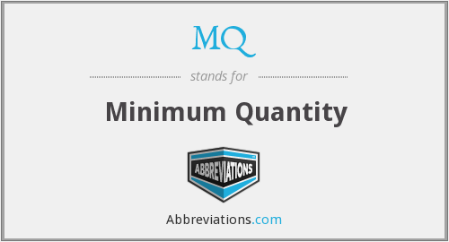 MQ - Minimum Quantity