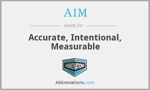 AIM - Accurate, Intentional, Measurable